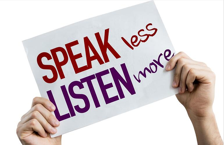 Speak less listen more