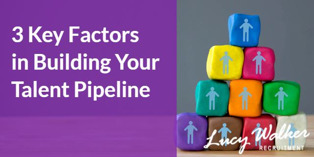 The 3 Key Factors in Building Your Talent Pipeline This Year