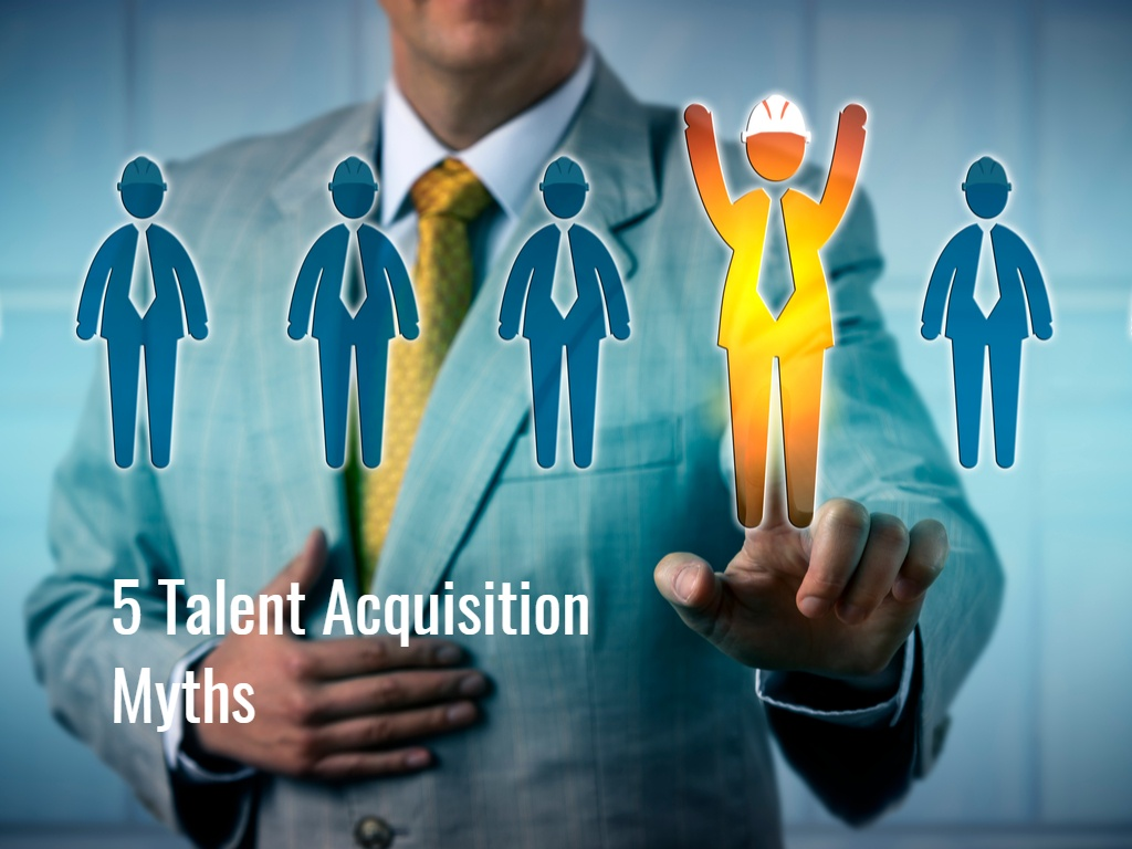 5 Talent Acquisition Myths