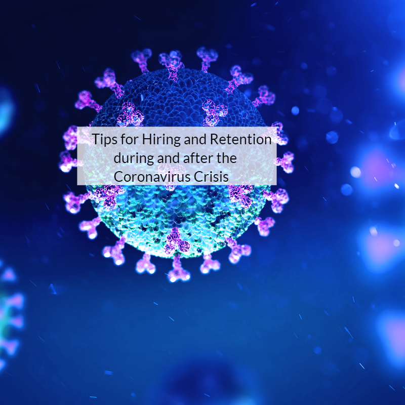 Tips For Hiring and Retention during and After the Coronavirus Crisis